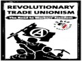 Revolutionary Trade Unionism: The Road to Workers' Freedom